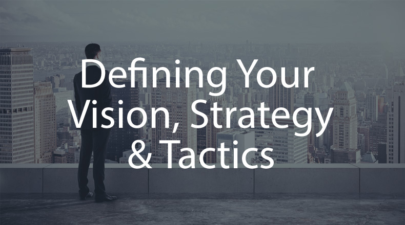 Defining Vision, Strategy & Tactics